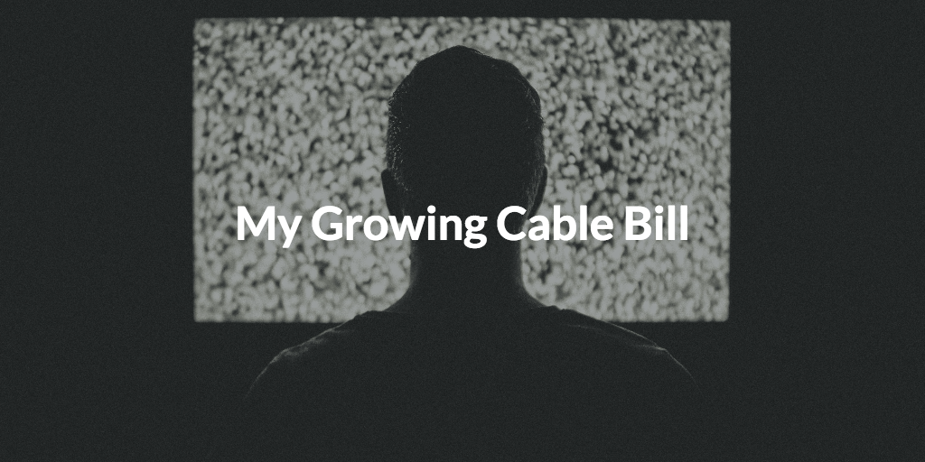 My Growing Cable Bill