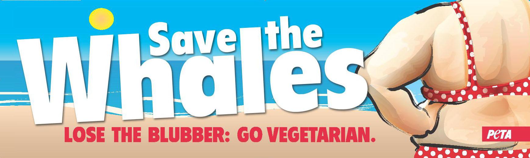 PETA-Save the whale. Lose the blubber
